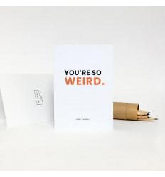 Поздравительная открытка - YOU ARE SO WEIRD